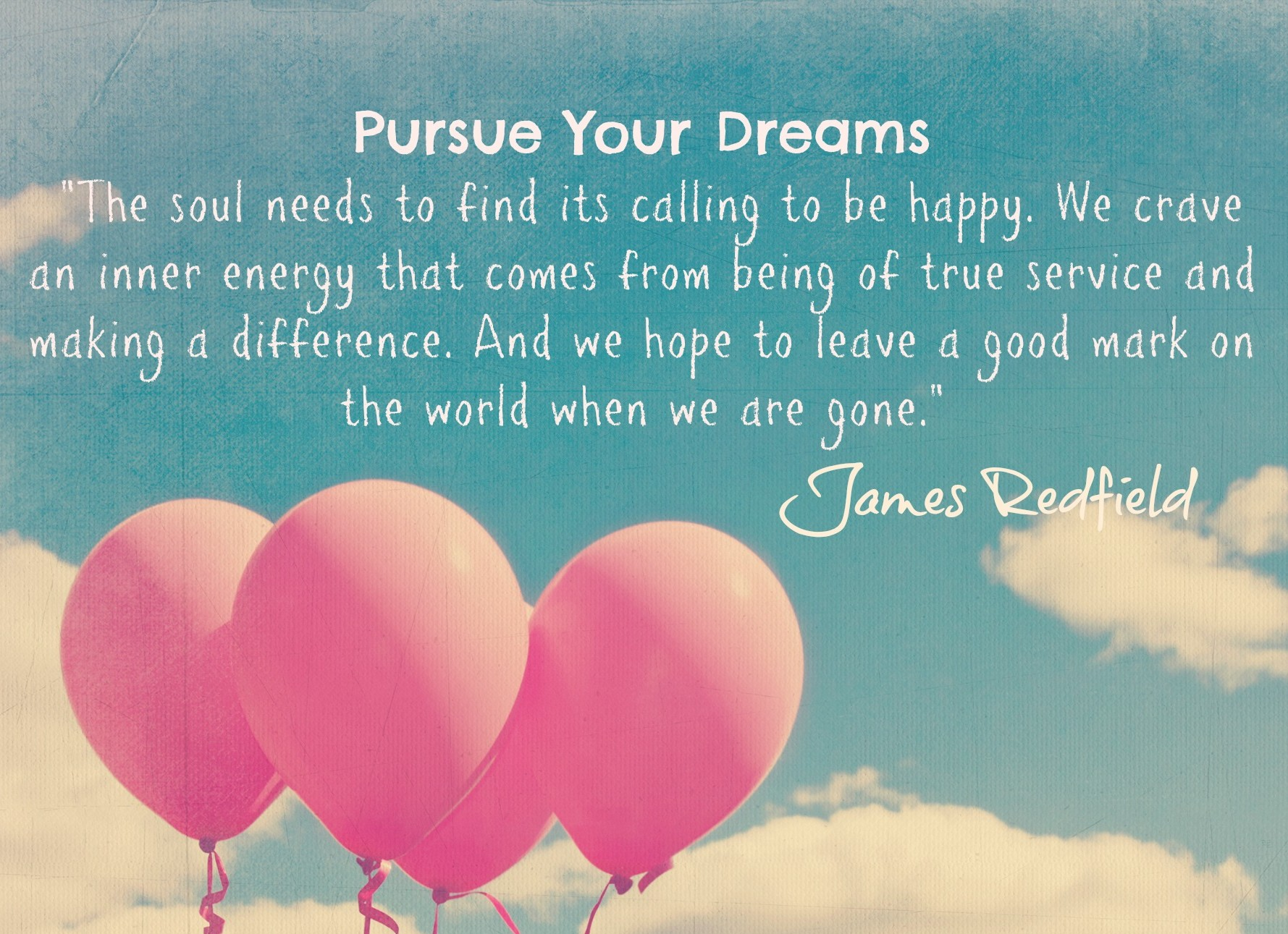 PURSUE YOUR DREAMS