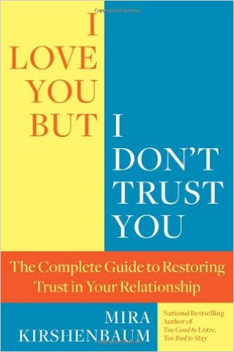 I Love You But I Don't Trust You: The Complete Guide to Restoring Trust in Your Relationship by Mira Kirshenbaum