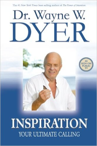 Inspiration: Your Ultimate Calling by Dr. Wayne W. Dyer