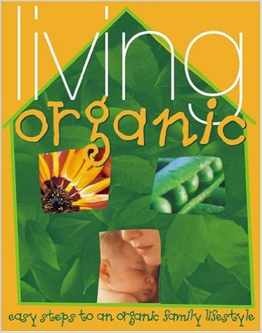 Living Organic: Easy Steps to an Organic Lifestyle by Adrienne Clark