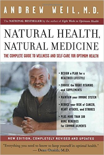 Natural Health, Natural Medicine: The Complete Guide to Wellness and Self-Care for Optimum Health by Andrew Weil