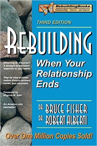 Rebuilding: When Your Relationship Ends, 3rd Edition (Rebuilding Books; For Divorce and Beyond)  by Bruce Fisher