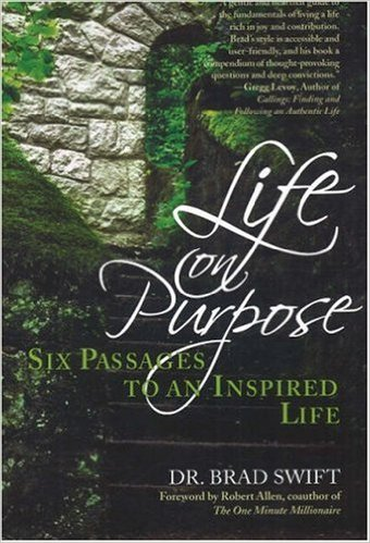 Life On Purpose: Six Passages to an Inspired Life First Edition Edition by W. Bradford Swift